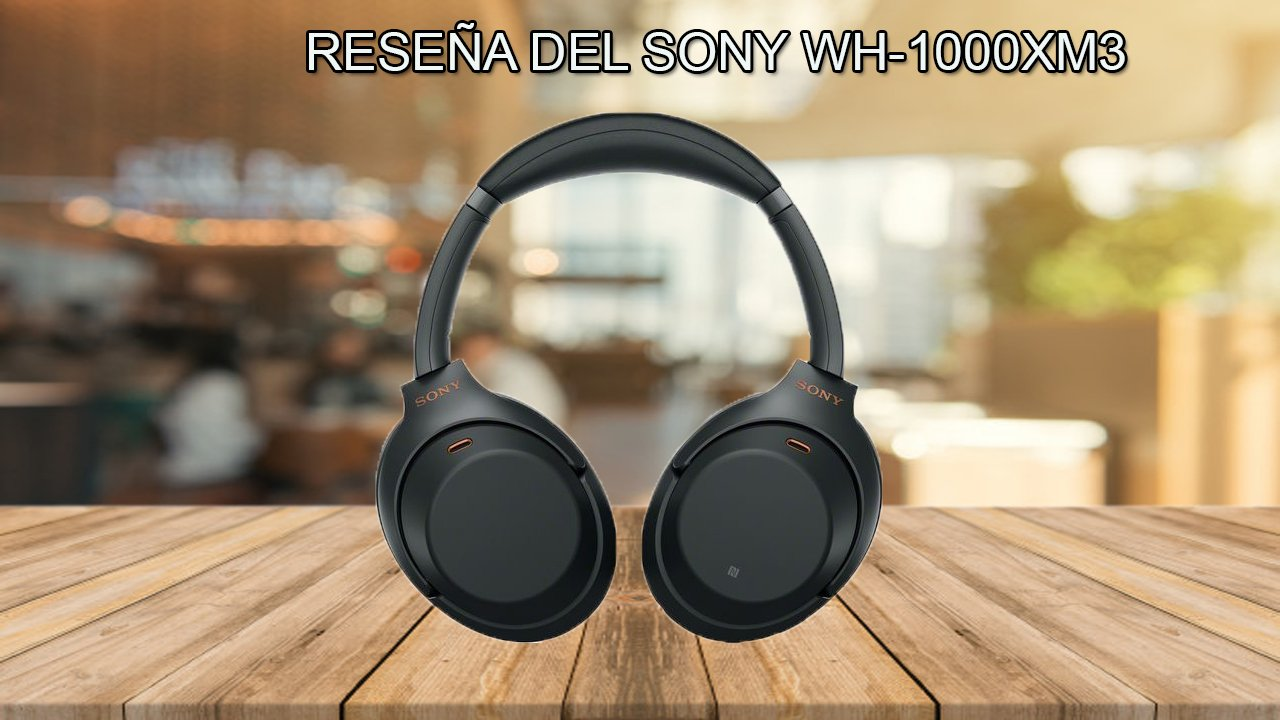 reseña del Sony WH-1000XM3