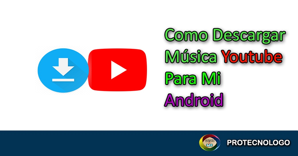 Descargar Música de Youtube a Mi Android